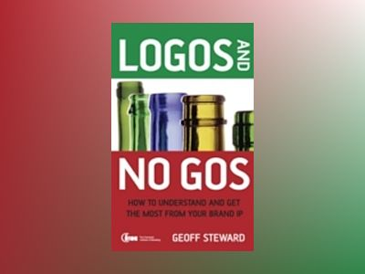 Logos and No Gos: How to Understand and Get the Most from Your Brand IP av Geoff Stewart