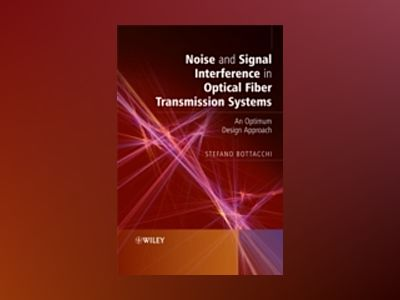 Noise and Signal Interference in Optical Fiber Transmission Systems: An Opt av Stefano Bottacchi