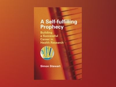A Self-fulfilling Prophecy: Building a Successful Career in Health Research av Simon Stewart