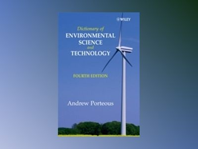 Dictionary of Environmental Science and Technology, 4th Edition av Andrew Porteous