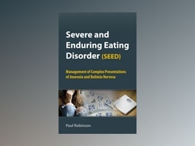 Severe and Enduring Eating Disorder (SEED): Management of Complex Presentat av Paul Robinson