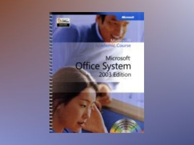 Microsoft Official Academic Course: Microsoft Office System 2003 Edition av et Al