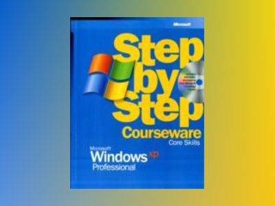 Microsoft Windows XP Professional Step by Step Courseware Core Skills av et Al