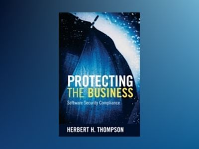 Protecting the Business: Software Security Compliance av Herbert Thompson