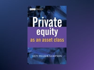 Private Equity as an Asset Class av Guy Fraser-Sampson