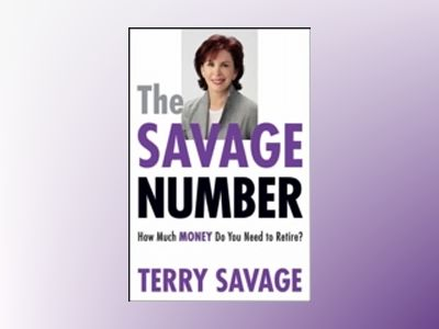 The Savage Number: How Much Money Do You Need to Retire? av Terry Savage