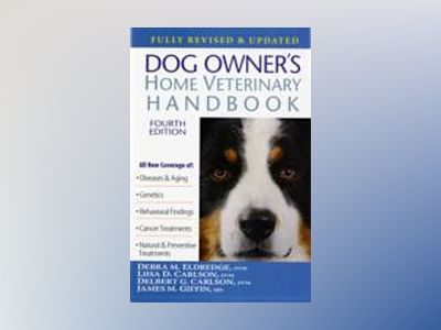 Dog Owner's Home Veterinary Handbook , 4th Edition av Debra M. Eldredge