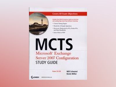 MCTS: Microsoft Exchange Server 2007 Configuration Study Guide: Exam 70-236 av Will Schmied