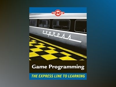 Game Programming: The L LineTM, The Express Line to Learning av Andy Harris