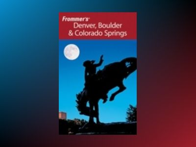 Frommer's Denver, Boulder & Colorado Springs, 9th Edition av Don Laine