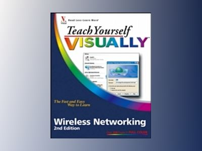 Teach Yourself VISUALLYTM Wireless Networking, 2nd Edition av Rob Tidrow
