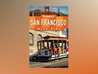 Frommer's San Francisco with Kids, 3rd Edition av Noelle Salmi