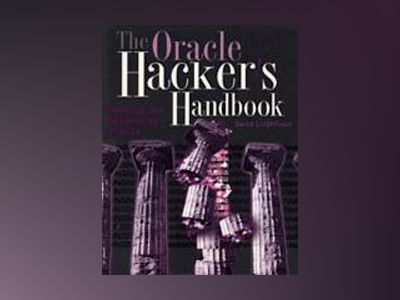 The Oracle Hacker's Handbook: Hacking and Defending Oracle av David Litchfield