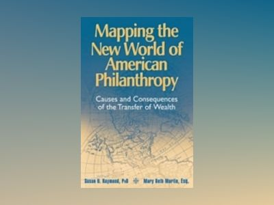 Mapping the New World of American Philanthropy : Causes and Consequences of av Susan U. Raymond
