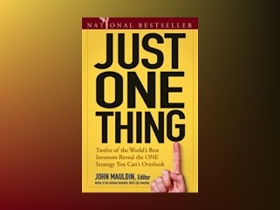 Just One Thing: Twelve of the World's Best Investors Reveal the One Strateg av John F. Mauldin