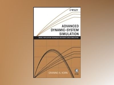 Advanced Dynamic-system Simulation: Model-replication Techniques and Monte av Granino A. Korn