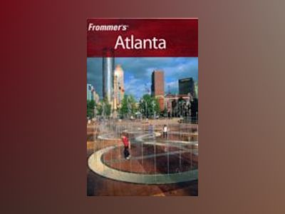 Frommer's Atlanta, 10th Edition av Karen K. Snyder