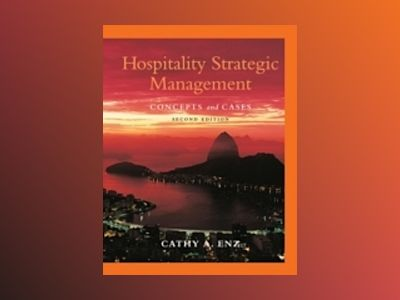 Hospitality Strategic Management: Concepts and Cases, 2nd Edition av Cathy A. Enz