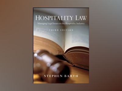 Hospitality Law: Managing Legal Issues in the Hospitality Industry, 3rd Edi av Stephen Barth