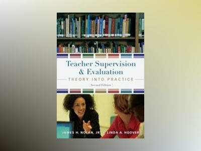 Teacher Supervision and Evaluation: Theory into Practice, 2nd Edition av James Nolan