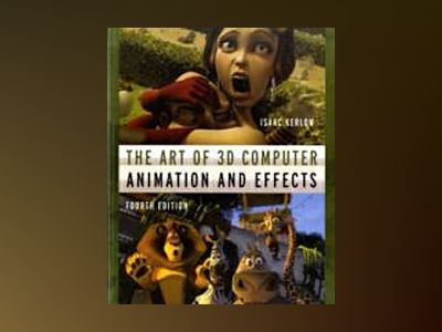 The Art of 3D Computer Animation and Effects, 4th Edition av Isaac V. Kerlow