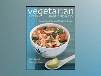 Vegetarian Times Fast and Easy: Great Food You Can Make in Minutes av Vegetarian Times Magazine