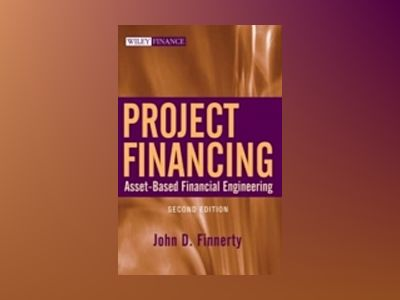 Project Financing: Asset-Based Financial Engineering, 2nd Edition av John D. Finnerty