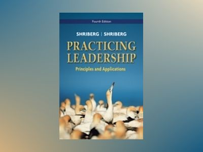 Practicing Leadership Principles and Applications, 4th Edition av Arthur Shriberg