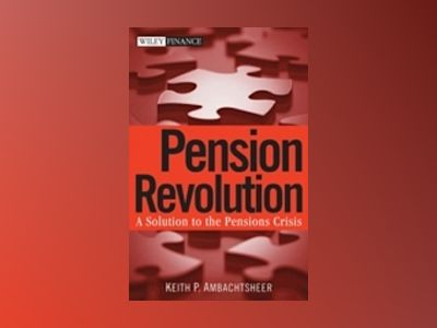 Pension Revolution: A Solution to the Pensions Crisis av Keith P.Ambachtsheer