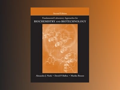 Fundamental Laboratory Approaches for Biochemistry and Biotechnology, 2nd E av Alexander J. Ninfa