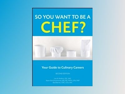 So You Want to Be a Chef?: Your Guide to Culinary Careers, 2nd Edition av Lisa M. Brefere