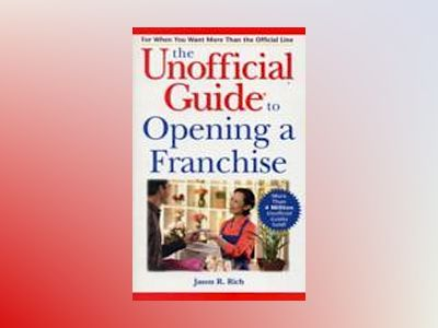 The Unofficial Guide to Opening a Franchise av Jason R. Rich