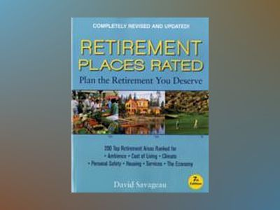 Retirement Places Rated: What You Need to Know to Plan the Retirement You D av David Savageau