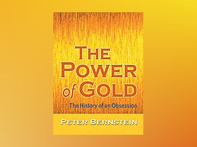 The Power of Gold: The History of an Obsession, Illustrated Edition av Peter L. Bernstein