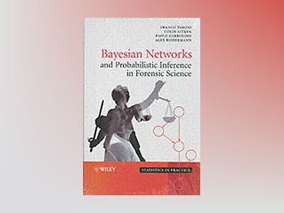 Bayesian Networks and Probabilistic Inference in Forensic Science av Franco Taroni