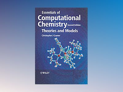 Essentials of Computational Chemistry: Theories and Models, 2nd Edition av Christopher J. Cramer