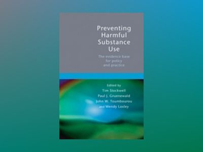 Preventing Harmful Substance Use: The evidence base for policy and practice av Tim Stockwell
