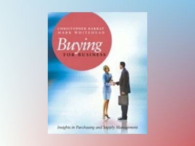 Buying for Business: Insights in Purchasing and Supply Management av Mark Whitehead