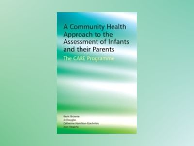 A Community Health Approach to the Assessment of Infants and Their Parents: av Kevin Browne