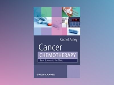 Cancer Chemotherapy: Basic Science to the Clinic av Rachel Airley
