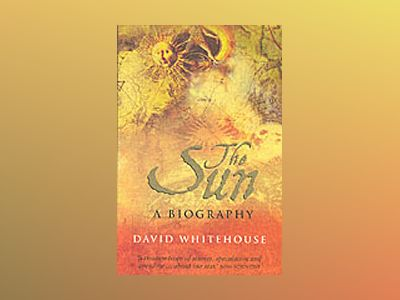 The Sun: A Biography av David Whitehouse
