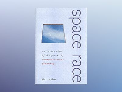 Space Race: An Inside View of the Future of Communications Planning av Jim Taylor