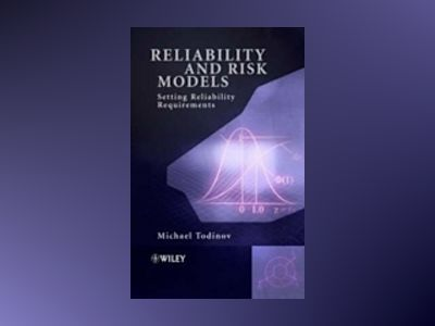 Reliability and Risk Models: Setting Reliability Requirements av Michael Todinov