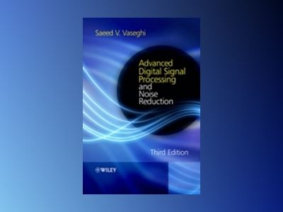 Advanced Digital Signal Processing and Noise Reduction, 3rd Edition av Saeed V. Vaseghi