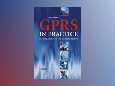 GPRS in Practice: A Companion to the Specifications av Peter McGuiggan