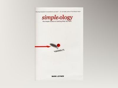 Simpleology: The Simple Science of Getting What You Want av Mark Joyner