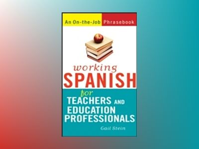 Working Spanish for Teachers and Education Professionals av Gail Stein
