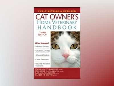 Cat Owner's Home Veterinary Handbook, Fully Revised and Updated, 3rd Editio av Debra M. Eldredge
