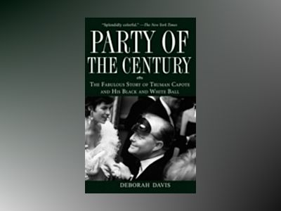 Party of the Century: The Fabulous Story of Truman Capote and His Black and av Deborah Davis