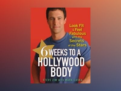 6 Weeks to a Hollywood Body: Look Fit and Feel Fabulous with the Secrets of av Steve Zim
